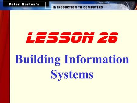 Building Information Systems lesson 26 This lesson includes the following sections: The Systems Development Life Cycle Phase 1: Needs Analysis Phase.