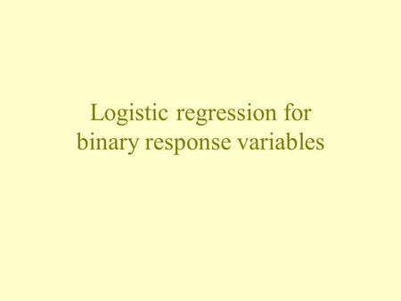 Logistic regression for binary response variables.