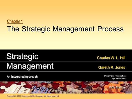 Copyright © 2001 Houghton Mifflin Company. All rights reserved. Chapter 1 The Strategic Management Process Strategic Charles W. L. Hill Management Gareth.