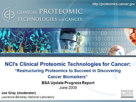 "NCI's Clinical Proteomic Technologies for Cancer: ""Restructuring Proteomics to Succeed in Discovering Cancer Biomarkers"" Joe."