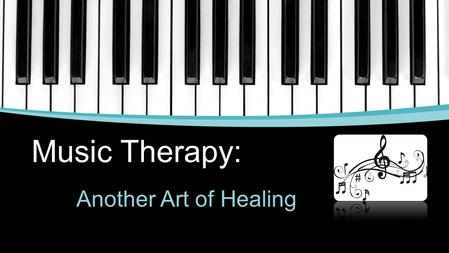 Music Therapy: Another Art of Healing. What is Music Therapy? The enhancement of human capabilities by creating, singing, moving to, and/or listening.