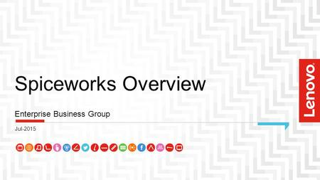 Spiceworks Overview Enterprise Business Group Jul-2015.