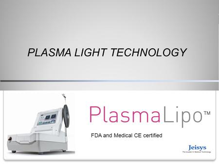PLASMA LIGHT TECHNOLOGY FDA and Medical CE certified.