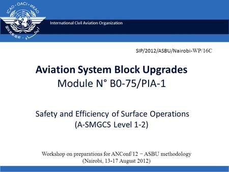 International Civil Aviation Organization Aviation System Block Upgrades Module N° B0-75/PIA-1 Safety and Efficiency of Surface Operations (A-SMGCS Level.