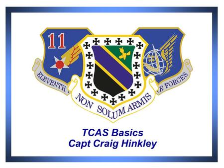 TCAS Basics Capt Craig Hinkley. 2 TCAS HISTORY  1956 - Two planes collided over the Grand Canyon  1974 - Alternative airborne version using transponders.