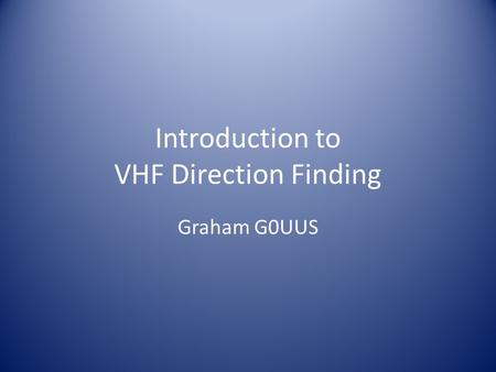 Introduction to VHF Direction Finding Graham G0UUS.