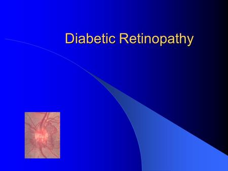 Diabetic Retinopathy. Epidemiology ( The World Health Organisation (1992) definition of blindness is vision less than 3/60 in the better eye with best.