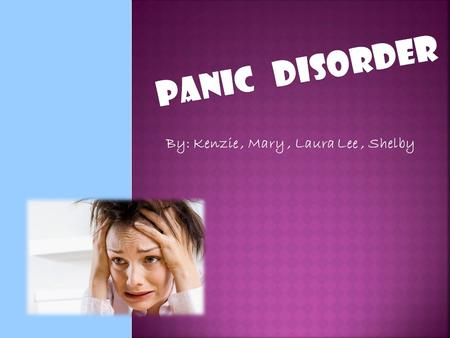 By: Kenzie, Mary, Laura Lee, Shelby.  Panic is a feeling of sudden, helpless terror, such as the overwhelming fright one might experience when cornered.