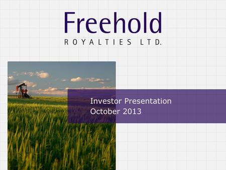 Investor Presentation October 2013. TSX : FRU Advisories Note: All dollar amounts in this presentation are in Canadian dollars, except where noted. Forward-Looking.