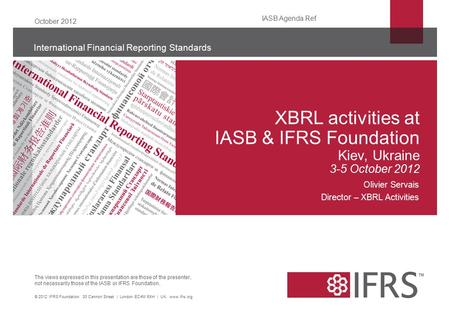 The views expressed in this presentation are those of the presenter, not necessarily those of the IASB or IFRS Foundation. International Financial Reporting.