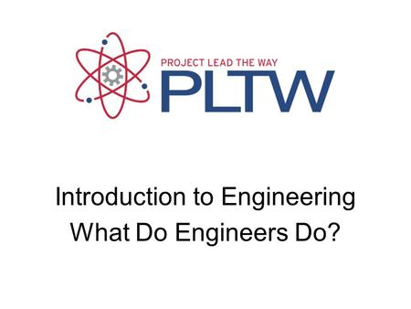 Introduction to Engineering What Do Engineers Do?.
