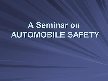 A Seminar on AUTOMOBILE SAFETY. INTRODUCTION Automobile Industry is undergoing a BIG TRANSFORMATION never seen before. Automobile Industry is undergoing.