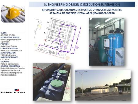 3. ENGINEERING DESIGN & EXECUTION SUPERVISION ENGINEERING, DESIGN AND CONSTRUCTION OF INDUSTRIAL FACILITIES AT PALMA AIRPORT INDUSTRIAL AREA (MALLORCA-SPAIN)