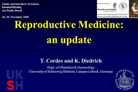 Reproductive Medicine: an update T. Cordes and K. Diedrich Dept. of Obstetrics & Gynecology University of Schleswig-Holstein, Campus Lübeck, Germany Limits.