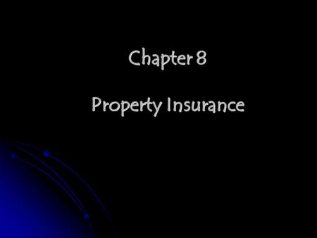 Chapter 8 Property Insurance. Content 1. Meaning of property insurance 2. Sum insured in property insurance 3. The calculation of value in property insurance.