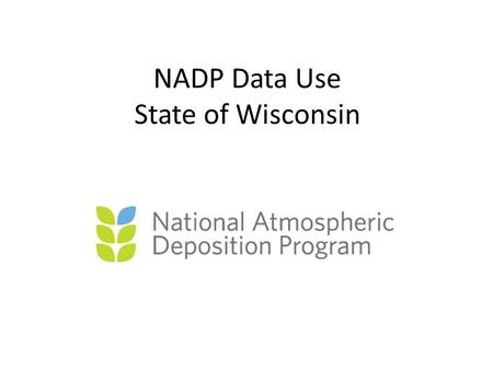 NADP Data Use State of Wisconsin. Spooner (WI37) Perkistown (WI35) Trout Lake (WI36) Popple River (WI09) Potawatomi (WI10) Suring (WI25) Lake Dubay (WI28)