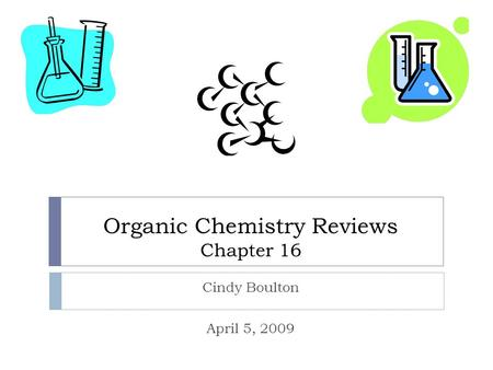 Organic Chemistry Reviews Chapter 16 Cindy Boulton April 5, 2009.