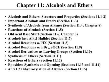 Chapter 11: Alcohols and Ethers Alcohols and Ethers: Structure and Properties (Sections 11.1-2) Important Alcohols and Ethers (Section 11.3) Synthesis.