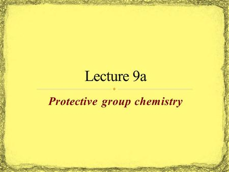 Protective group chemistry. The need of protective groups arises from the low chemoselectivity of many reagents used in synthetic organic chemistry The.