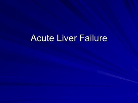 Acute Liver Failure. 30 year old woman presents to hospital with a two day history of nausea, vomiting, and right upper quadrant pain. She has been healthy.