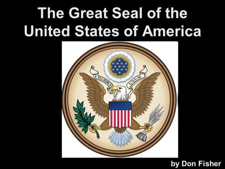 The Great Seal of the United States of America by Don Fisher.
