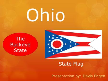 Presentation by: Davis Engen The Buckeye State Ohio State Flag.