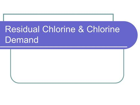Residual Chlorine & Chlorine Demand. It ain't chloride! It is important to keep in mind that there is a distinct difference between chloride ion and chlorine.