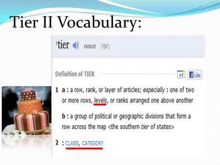 "Tier II Vocabulary:. What are we talking about?  Tier 3 ""Low frequency words- rarely seen in text""  Tier 2 ""High frequency words for mature language."
