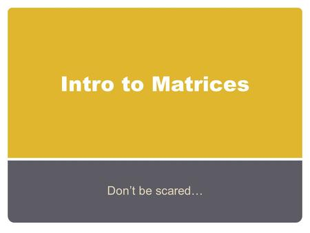 Intro to Matrices Don't be scared…. What is a matrix? A Matrix is just rectangular arrays of items A typical matrix is a rectangular array of numbers.