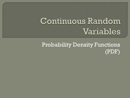 Probability Density Functions (PDF). The total area under a probability density function is equal to 1 Particular probabilities are found by finding.