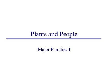 Plants and People Major Families I. Eight Major Families Old NameNew NameCommon Name CompositaeAsteraceae Sunflower Family UmbelliferaeApiaceae Carrot.