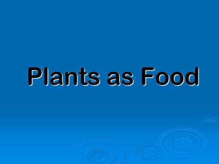 Plants as Food. What are the parts of a plant that you can eat?  Roots  Stems  Leaves  Seeds  Ovaries/fruit  Flowers.