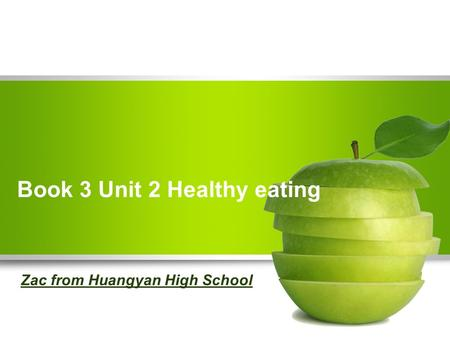 Book 3 Unit 2 Healthy eating Zac from Huangyan High School.