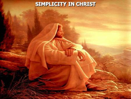 SIMPLICITY IN CHRIST SIMPLICITY IN CHRIST. 2 Corinthians 11:3 But I fear, lest somehow, as the serpent deceived Eve by his craftiness, so your minds may.