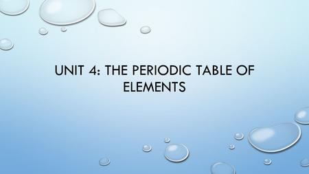 UNIT 4: THE PERIODIC TABLE OF ELEMENTS. UNIT 4: PERIODIC TABLE OF ELEMENTS.