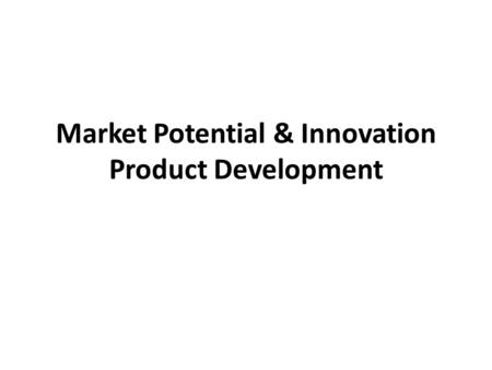 Market Potential & Innovation Product Development.