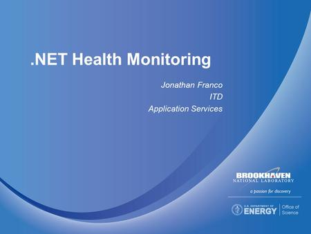.NET Health Monitoring Jonathan Franco ITD Application Services.