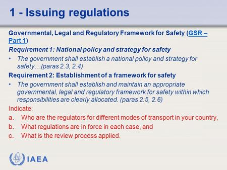 IAEA 1 - Issuing regulations Governmental, Legal and Regulatory Framework for Safety (GSR – Part 1)GSR – Part 1 Requirement 1: National policy and strategy.