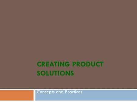 CREATING PRODUCT SOLUTIONS Concepts and Practices.
