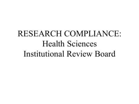 RESEARCH COMPLIANCE: Health Sciences Institutional Review Board.
