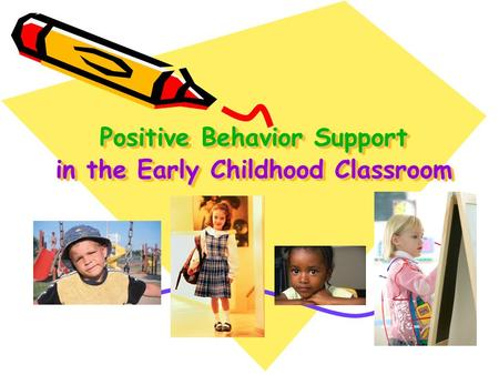 Positive Behavior Support in the Early Childhood Classroom.