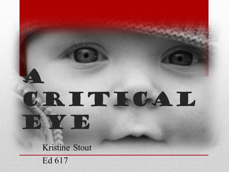 A Critical Eye Kristine Stout Ed 617. Language Arts Mathematics Social Studies Technology.