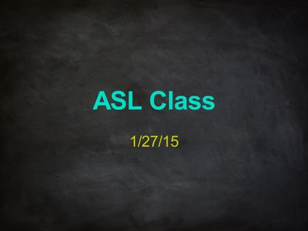 ASL Class 1/27/15. Unit 4.7 Telling How Old Vocabulary OLD-(#) (#)-MONTH OLD HOW-OLD YOU.