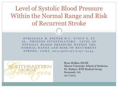 OVBIAGELE B, DIENER H-C, YUSUF S, ET AL., PROFESS INVESTIGATORS. LEVEL OF SYSTOLIC BLOOD PRESSURE WITHIN THE NORMAL RANGE AND RISK OF RECURRENT STROKE.