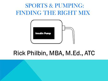 SPORTS & PUMPING: FINDING THE RIGHT MIX Rick Philbin, MBA, M.Ed., ATC.