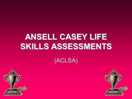ANSELL CASEY LIFE SKILLS ASSESSMENTS (ACLSA). Casey Life Skills has many available components of interests. Learning Plans (specific life skills goals)Learning.