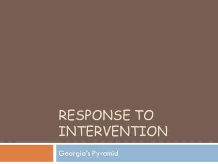 RESPONSE TO INTERVENTION Georgia's Pyramid. Pyramid Vocabulary  Formative Assessment  Universal Screening  Intervention  Progress Monitoring.