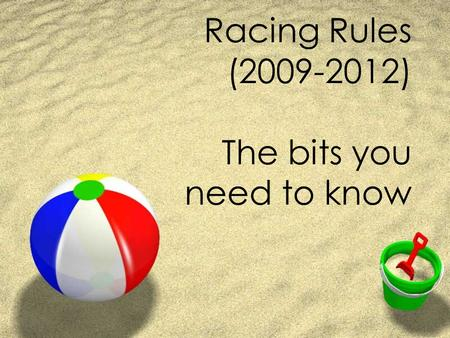 Racing Rules (2009-2012) The bits you need to know.