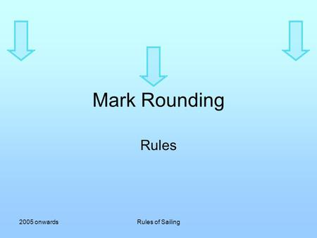 Mark Rounding Rules 2005 onwards Rules of Sailing.