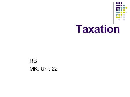 Taxation RB MK, Unit 22. MK, p. 112/ Vocabulary 1. a gain = an increase in amount 2. to levy a tax = to collect a tax on something 3. haven = Harbour.